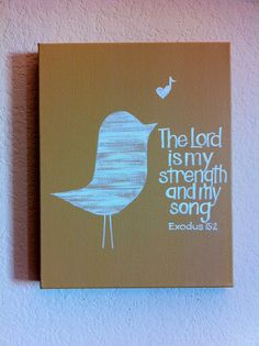 Christian Art The Lord is My Strength  MADE to by graceforgrace, $58.00 Christian Cards, Christian Music, Lord Is My Strength, Bird Theme, Scripture Art, Your Paintings, Bible Quotes, Bible Verses, Crafty Craft