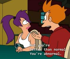 Some encouragement from Fry. (Futurama)