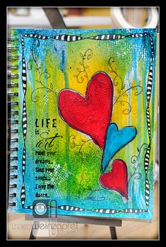 """Life is Art"" By Tracy Weinzapfel"