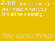 I always do this! Just going over a dance while in bed!