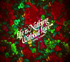 Life is Nothing without Love - Tap to see love, love & more love wallpapers! - @mobile9