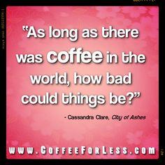 #Coffee #Quote #CassandraClare