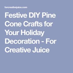 Festive DIY Pine Cone Crafts for Your Holiday Decoration - For Creative Juice Pine Cone Christmas Tree, Christmas Tree Painting, Pine Cone Decorations, Winter Wedding Decorations, Painted Pinecones, Pinecone Ornaments, Acrylic Craft Paint, Pottery Barn Inspired, Pine Cone Crafts