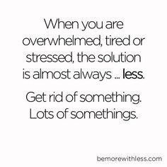 if you feel stressed, get rid of extra stuff