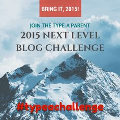 Bring it in 2015 with the @typeaparent Next Level Blog Challenge! Sign up at http://typeaparent.com/2015challenge.html #typeachallenge