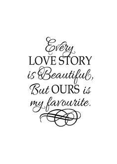 "Romantic Sayings Vinyl - Vinyl wall art - Master bedroom -Wedding gift - Every love story is beutiful, but ours is my favourite-22"" x 30"". $31.00, via Etsy."