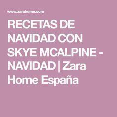 RECETAS DE NAVIDAD CON SKYE MCALPINE - NAVIDAD   Zara Home España