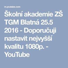 Školní akademie ZŠ TGM Blatná 25.5 2016 - Doporučuji nastavit nejvyšší kvalitu 1080p. - YouTube
