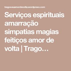 Serviços espirituais amarração simpatias magias feitiços amor de volta | Trago…