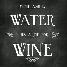 Step aside, water.  This is a job for WINE!