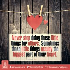 """""""Never stop doing those little things for others. Sometimes those little things occupy the biggest part of their heart."""""""