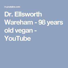 Dr. Ellsworth Wareham - 98 years old vegan - YouTube