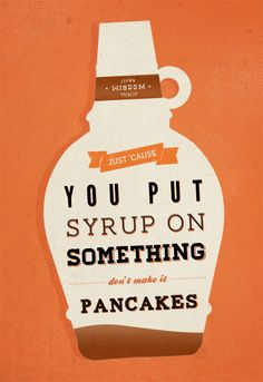 """psych shawn spencer wisdom: """"Just because you put syrup on something don't make it pancakes. Best Tv Shows, Best Shows Ever, Favorite Tv Shows, My Favorite Things, Favorite Quotes, Shawn And Gus, Shawn Spencer, Psych Quotes, Film Quotes"""