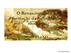 O Renascimento e a  formação da mentalidade moderna Séculos XV e XVI Profª Cristina Romba