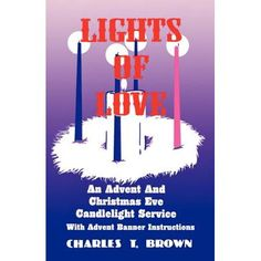 Lights of Love : An Advent and Christmas Eve Candlelight Service with Advent Banner Instructions Christmas Eve Candlelight Service, Bowdoin College, United Church Of Christ, Order Of Service, Light Of The World, Advent, Prayers, Banner, Joy