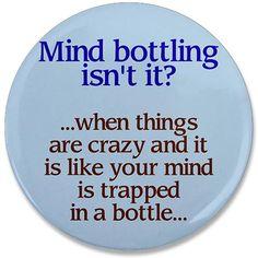 It IS mind bottling
