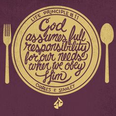 God assumes full responsibility for our needs when we obey Him. -Charles F. Stanley If God can save your soul, surely He can meet your needs. Inspirational quotes, 30 Life Principles