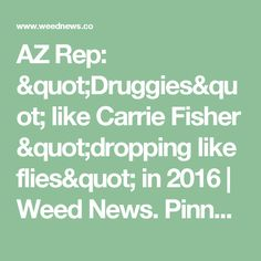 """AZ Rep: """"Druggies"""" like Carrie Fisher """"dropping like flies"""" in 2016 