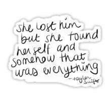 She lost him but she found herself and somehow that was everything - Taylor Swift Sticker