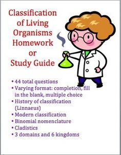 Classification of Living Organisms (Taxonomy) Homework/Study Guide. I use this as a homework assignment, but it also makes a wonderful study guide for a chapter test on classification. It consists of 44 questions of varying formats. I usually break it up and use it for several homework assignments. There are fill in the blank, multiple choice, and completion questions. Pictures and diagrams are included that will greatly enhance student understanding of this material.  $