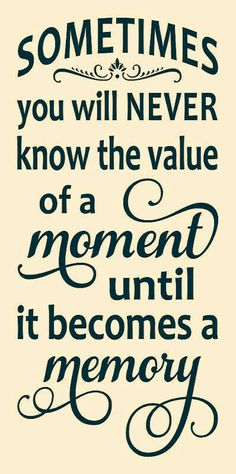 Value of moments inspirational family quotes, life quotes family, family sayings, great quotes Sign Quotes, Me Quotes, Motivational Quotes, Inspirational Quotes, The Words, Great Quotes, Quotes To Live By, Signs, Family Quotes
