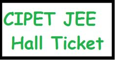 CIPET JEE 2013 Hall Ticket |CIPET JEE 2013 Admit Card -cipet.gov.in - Result