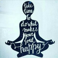 #Take #time to do what makes your #soul Happy.