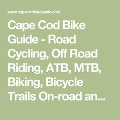 Cape Cod Bike Guide - Road Cycling, Off Road Riding, ATB, MTB, Biking, Bicycle Trails On-road and Off-road