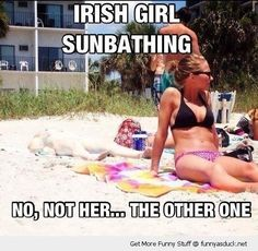 Irish girl sunbathing... :) ~ OMG!! too funny!! Maybe you need to look again! She is the white-est person in the history of the world!