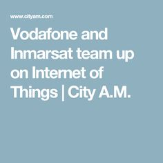 CityAM - Telecoms firm Vodafone and satellite operator Inmarsat have teamed up to connect things in remote parts of the world to the Internet, City, City Drawing, Cities