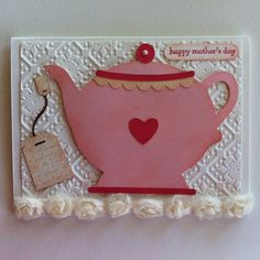 Tea pot card for Mother's Day using the Love You a Latte Cricut Cartridge. I love that cartridge!