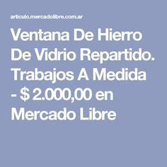 Ventana De Hierro De Vidrio Repartido. Trabajos A Medida - $ 2.000,00 en Mercado Libre