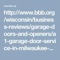 http://www.bbb.org/wisconsin/business-reviews/garage-doors-and-openers/a1-garage-door-service-in-milwaukee-wi-1000021152/