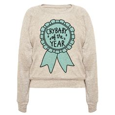 Crybaby of the Year - This crybaby shirt is great for all of us cute, emotional, feel babies who aren't afraid to embrace our emotions, like sadness and crying at everything, its ok. You win this award ribbon for Crybaby of the Year! This feminist shirt will help you remember its ok to feel, and its ok to cry, and is perfect for fans of cute shirts, kawaii shirts, crybaby quotes, and lazy jokes.