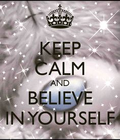 KEEP CALM AND BELIEVE IN YOURSELF Repinned by AutismClassroom.com Follow us at http://www.pinterest.com/autismclassroom/