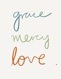 rules for life: practice grace, show mercy, give love