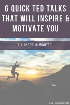 6 Quick TED Talks that will Inspire & Motivate (All under 10 minutes long!)