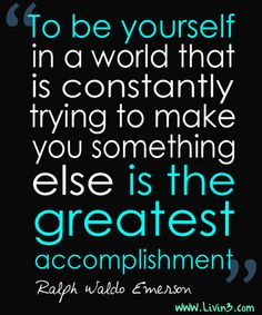 To be yourself in a world that is constantly trying to make you something else is the greatest accomplishment Ralph Waldo Emerson Motivational Poster
