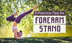 Forearm Stand is a great way to invert without putting pressure on the head, like in headstand. Here are 5 tips to help you get into this awesome inversion!