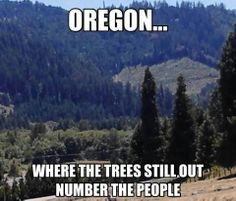 """Everyone thinks that Oregon is where the """"loggers"""" live.. Oregon is actually a very nice place with great cities and great people. Oregon is perfect, except a little too cold and rainy for my taste:)"""