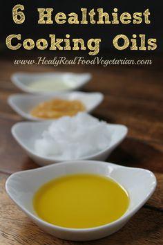 6 Healthiest Cooking Oils @ Healy Real Food Vegetarian