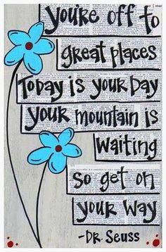 #Wednesday #wisdom: You're off to great places today is your day your mountain is waiting so get on your way! Click Like if you love reading Dr. Seuss.