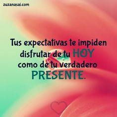 Expectativas destructivas - No permitas que lo que no corresponde a tus expectativas preconcebidas destruya tu felicidad y la posibilidad de disfrutar del presente. Es un factor muy común en la mayoría de las personas y es el de vivir en las expectativas y cuando no sucede lo que esperan, su castillo