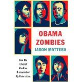 Obama Zombies: How the Liberal Machine Brainwashed My Generation (Hardcover)By Jason Mattera
