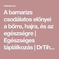 A barnarizs csodálatos előnyei a bőrre, hajra, és az egészségre | Egészséges táplálkozás | DrTihanyi.com