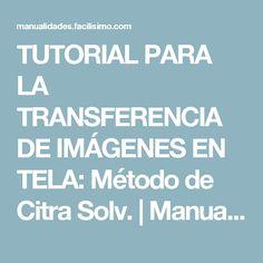 TUTORIAL PARA LA TRANSFERENCIA DE IMÁGENES EN TELA: Método de Citra Solv. | Manualidades
