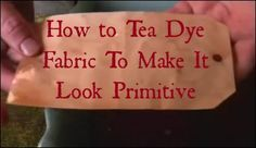 DIY Tutorial: How to Tea Dye Fabric To Make It Look Primitive #Primitives