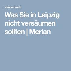 Was Sie in Leipzig nicht versäumen sollten | Merian