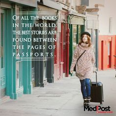 Of all the books in the world, the best stories are found between the pages of passports.