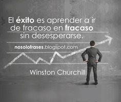... El éxito es aprender a ir de fracaso en fracaso sin desesperarse. Winston Churchill.